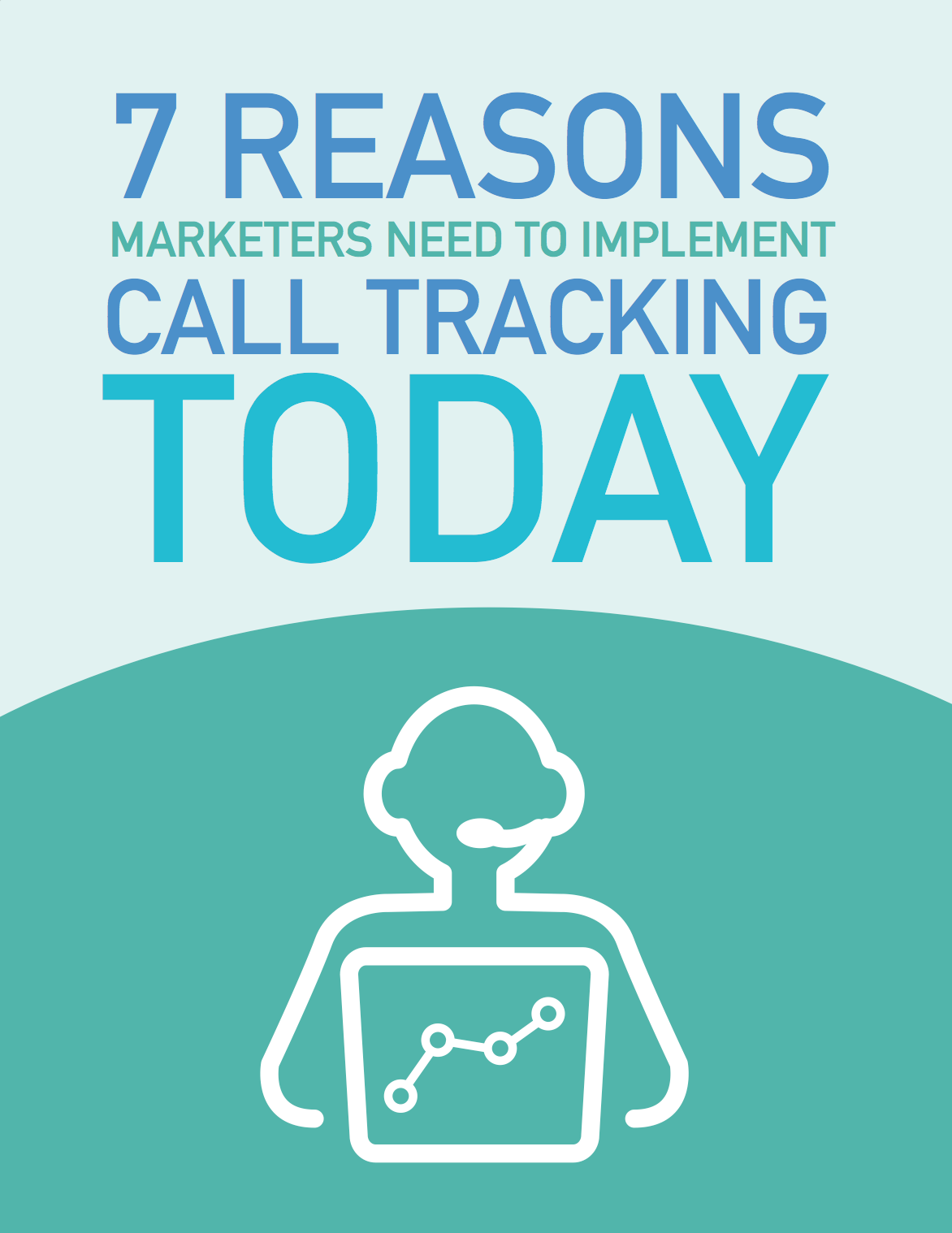 7 Reasons Marketers Need To Implement Call Tracking Today white paper